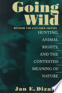 Going Wild  : Hunting, Animal Rights, and the Contested Meaning of Nature