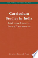 Curriculum Studies in India  : Intellectual Histories, Present Circumstances