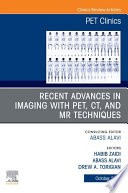 Recent Advances in Imaging with PET  CT  and MR Techniques  An Issue of PET Clinics EBook