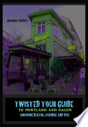 TWISTED TOUR GUIDE TO PORTLAND AND SALEM