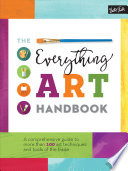 The Everything Art Handbook  : A Comprehensive Guide to More Than 100 Art Techniques and Tools of the Trade