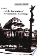 Freud and the Institution of Psychoanalytic Knowledge