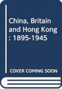 China  Britain and Hong Kong  1895 1945