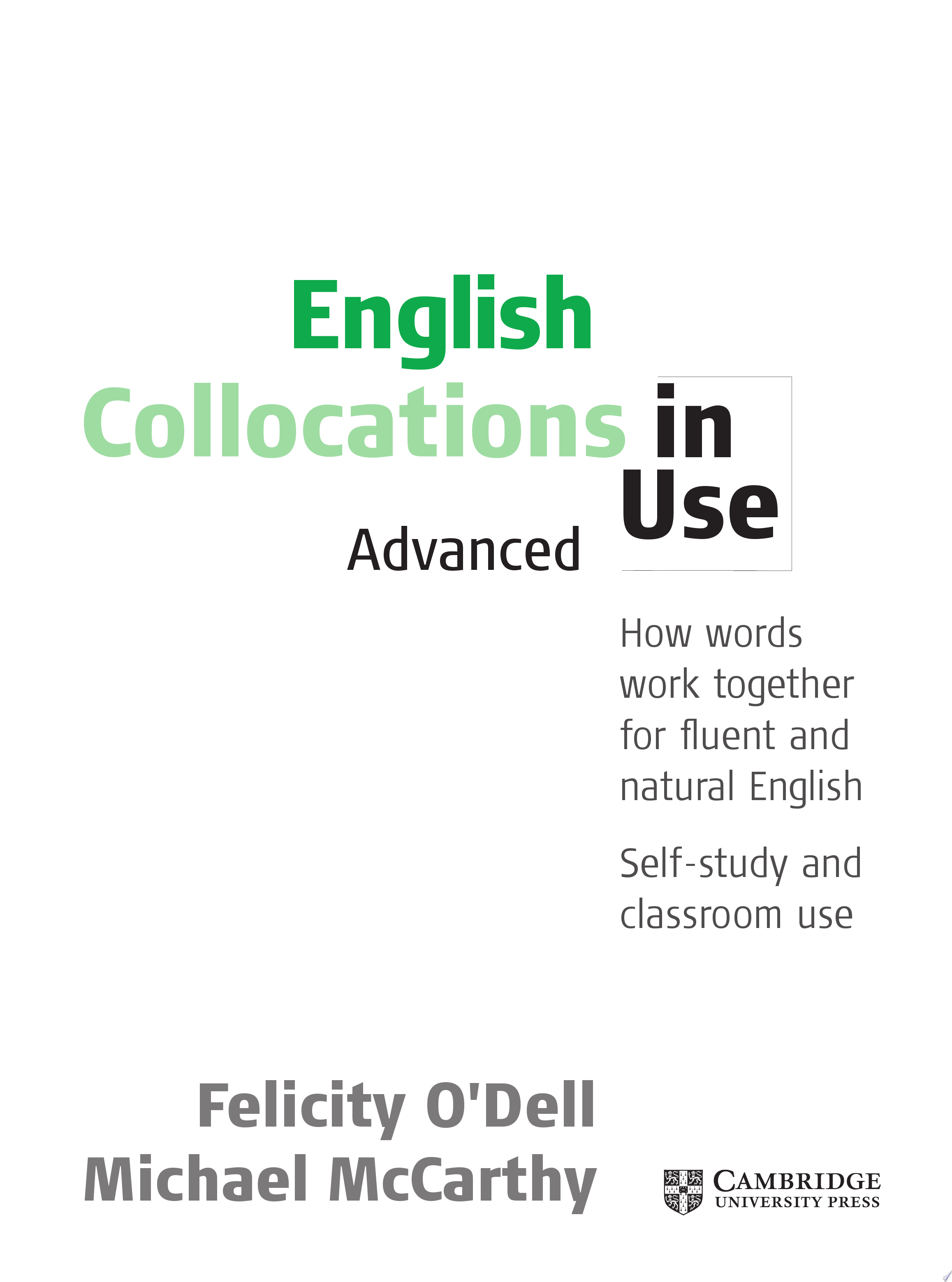 English collocations in use   advanced   how words work together for fluent and natural English   self study and classroom use
