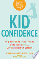 """Kid Confidence: Help Your Child Make Friends, Build Resilience, and Develop Real Self-Esteem"" by Eileen Kennedy-Moore, Michele Borba"
