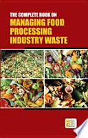 The Complete Book on Managing Food Processing Industry Waste