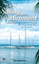 Sailing into Retirement  7 Ways to Retire on a Boat at 50 with 10 Steps that Will Keep You There Until 80