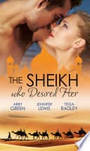 The Sheikh Who Desired Her: Secrets of the Oasis / The Desert Prince / Saved by the Sheikh!