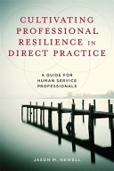 Cultivating professional resilience in direct practice: a guide for human service professionals