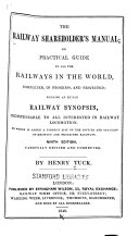 The Railway Shareholder s Manual  Or  Practical Guide to All the Railways in the World  Completed  in Progress  and Projected