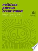 Politícas para la creatividad: Guía para el desarollo de las industrias culturales y creativas