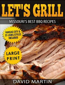 Let s Grill Missouri s Best BBQ Recipes    black and White Large Print Edition     Includes Kansas City and St Louis Barbecue Styles