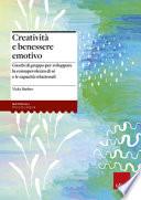 Creatività e benessere emotivo. Giochi di gruppo per sviluppare la consapevolezza di sé e le capacità relazionali