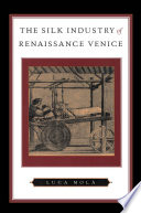 The Silk Industry of Renaissance Venice