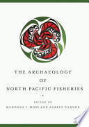 The Archaeology Of North Pacific Fisheries
