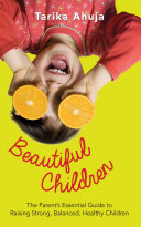 Beautiful Children  The Parent s Essential Guidebook for Raising Strong Balanced  Healthy Children