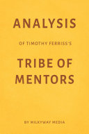 Analysis of Timothy Ferriss   s Tribe of Mentors by Milkyway Media Book