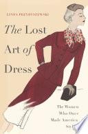 """The Lost Art of Dress: The Women Who Once Made America Stylish"" by Linda Przybyszewski"