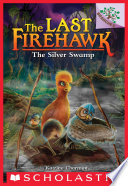 The Silver Swamp  A Branches Book  The Last Firehawk  8