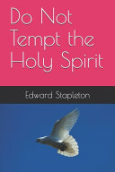 Do Not Tempt the Holy Spirit