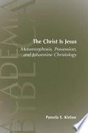The Christ is Jesus  : Metamorphosis, Possession, and Johannine Christology