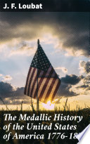 The Medallic History of the United States of America 1776 1876