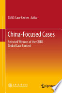 """China-Focused Cases: Selected Winners of the CEIBS Global Case Contest"" by CEIBS Case Center"