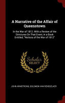 A Narrative Of The Affair Of Queenstown In The War Of 1812 With A Review Of The Strictures On That Event In A Book Entitled Notices Of The War Of