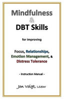 Mindfulness and DBT Skills for Improving Focus  Relationships  Emotion Management  and Distress Tolerance   Instruction Manual Book