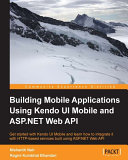 Building Mobile Applications Using Kendo UI Mobile and ASP.NET Web API [Pdf/ePub] eBook