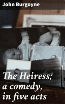 The Heiress; a comedy, in five acts [Pdf/ePub] eBook