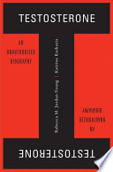 """Testosterone: An Unauthorized Biography"" by Rebecca M. Jordan-Young, Katrina Karkazis"