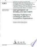 Department of Homeland Security: Ongoing Challenges in Creating an Effective Acquisition Organization