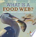 What is a Food Web? | Science of Living Things Grade 4 | Children's Science & Nature Books