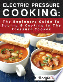 Electric Pressure Cooking  The Beginners Guide To Buying   Cooking In The Pressure Cooker Book