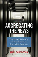 Aggregating the news: secondhand knowledge and the erosion of journalistic authority