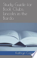 Study Guide for Book Clubs: Lincoln in the Bardo