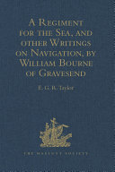 A Regiment for the Sea, and other Writings on Navigation, by William Bourne of Gravesend, a Gunner, c.1535-1582 [Pdf/ePub] eBook
