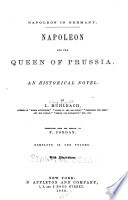 The Historical Romances of Louisa M  hlbach Pseud  Napoleon and the queen of Prussia  tr  by F  Jordan  1886  Louisa of Prussia and her times  tr  by F  Jordan  1886  Napoleon and Bl  cher  tr  by F  Jordan  1886 Book