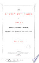 The London Catalogue of Books Published in Great Britain. With Their Sizes, Prices, and Publishers' Names. 1831 to 1855