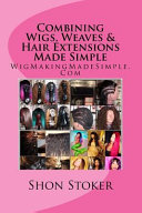 Combining Wigs  Weaves   Hair Extensions Made Simple