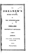 The Dreamer's Sure Guide; Or, the Interpretation of Dreams Faithfully Revealed