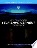 KEYS TO GREATNESS SELF   EMPOWERMENT WORKBOOK  A Practical Guide To Empower Your Life