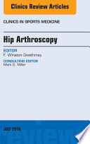 Hip Arthroscopy  An Issue of Clinics in Sports Medicine  E Book