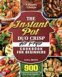 The Instant Pot Duo Crisp Air Fryer Cookbook for Beginners