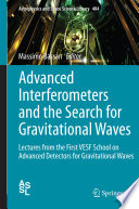 Advanced Interferometers And The Search For Gravitational Waves Book PDF