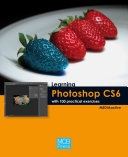 Learning Photoshop CS6 with 100 Practical Exercices