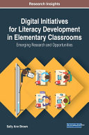 Digital Initiatives for Literacy Development in Elementary Classrooms: Emerging Research and Opportunities [Pdf/ePub] eBook