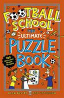 Football School  the Ultimate Puzzle Book  100 Brilliant Brain Teasers
