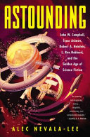 link to Astounding : John W. Campbell, Isaac Asimov, Robert A. Heinlein, L. Ron Hubbard, and the Golden Age of science fiction in the TCC library catalog